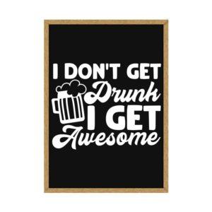 """Quadro Porta Tampinhas """"I dont get Drunk I Get Awesome"""" p/ Cozinhas Bares Área de Churrasco, C/ vidro 3mm e Moldura em Madeira na Cor Mel"""